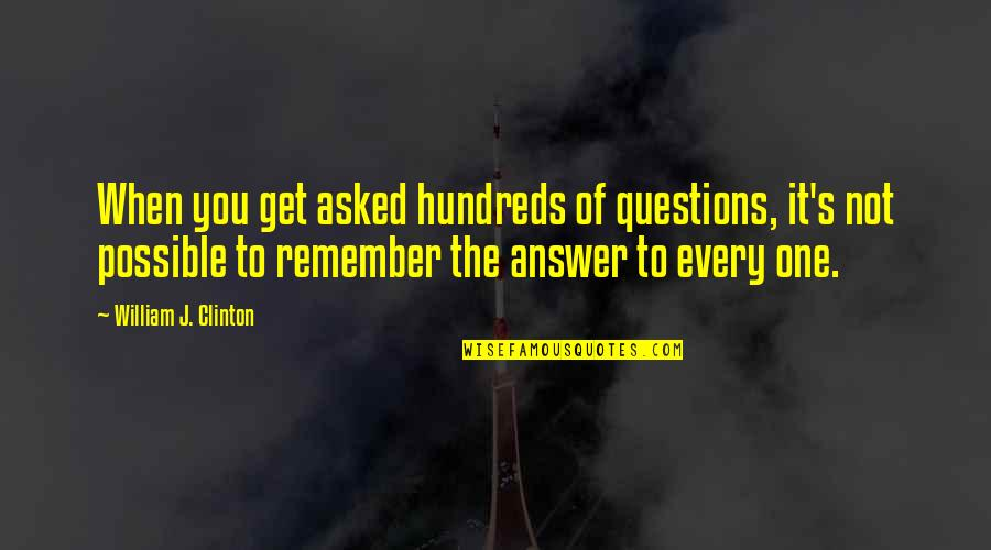 No Stupid Questions Quotes By William J. Clinton: When you get asked hundreds of questions, it's