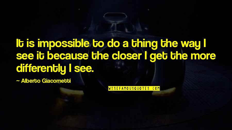 No Such Thing As Impossible Quotes By Alberto Giacometti: It is impossible to do a thing the