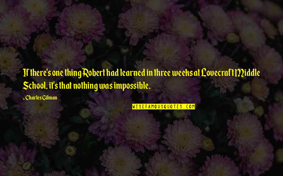 No Such Thing As Impossible Quotes By Charles Gilman: If there's one thing Robert had learned in