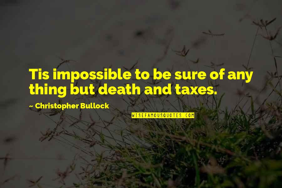 No Such Thing As Impossible Quotes By Christopher Bullock: Tis impossible to be sure of any thing