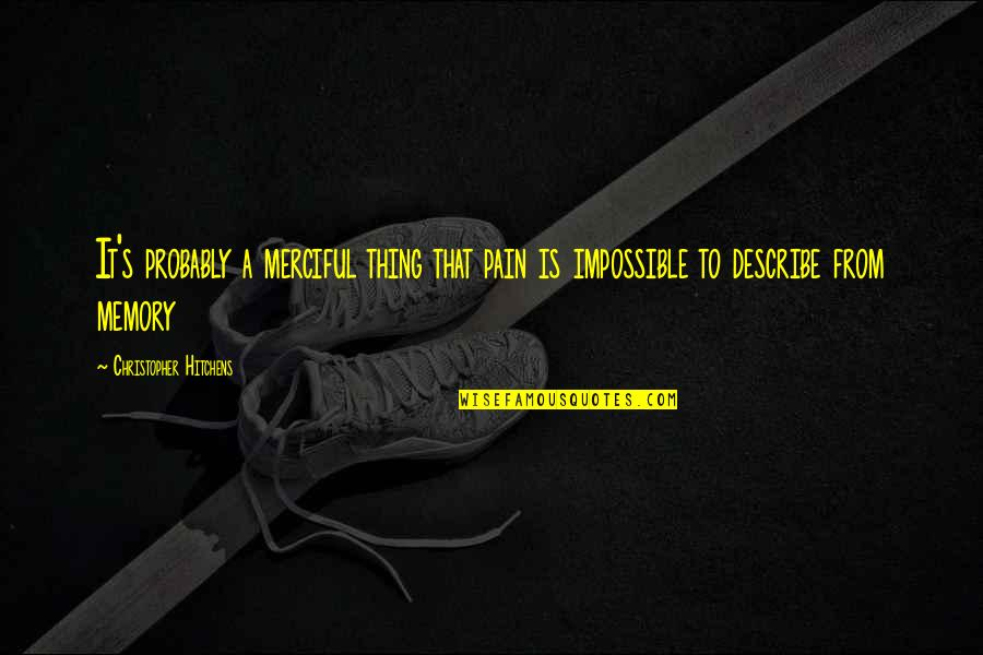 No Such Thing As Impossible Quotes By Christopher Hitchens: It's probably a merciful thing that pain is