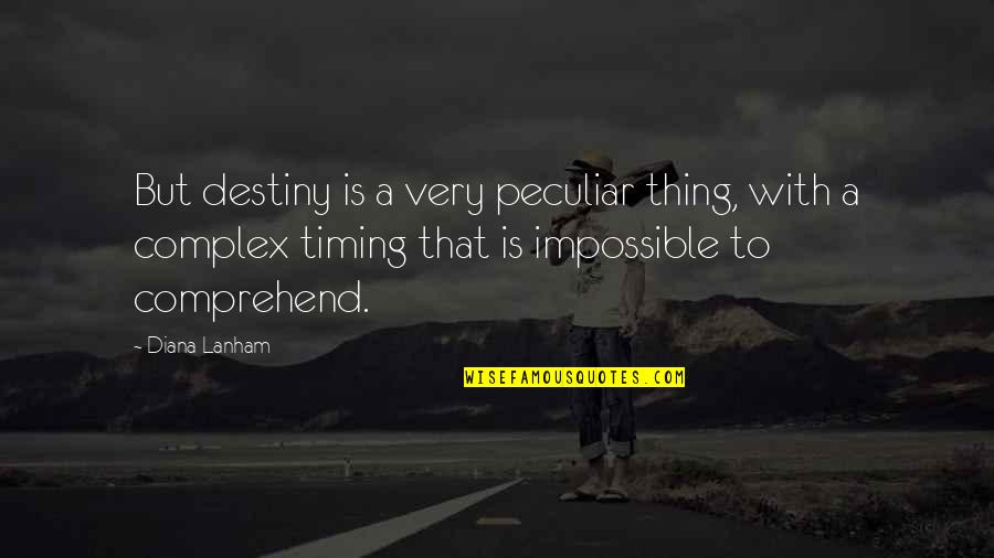 No Such Thing As Impossible Quotes By Diana Lanham: But destiny is a very peculiar thing, with
