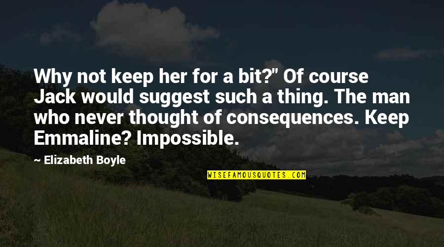 "No Such Thing As Impossible Quotes By Elizabeth Boyle: Why not keep her for a bit?"" Of"
