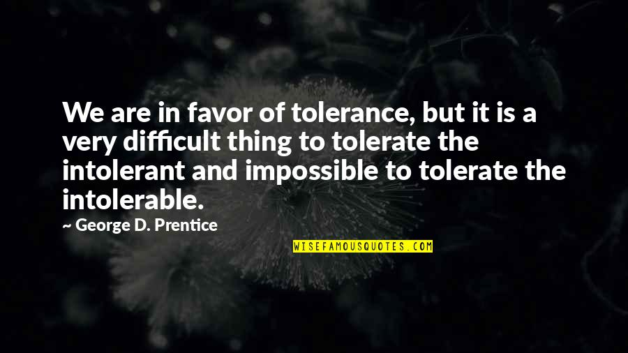 No Such Thing As Impossible Quotes By George D. Prentice: We are in favor of tolerance, but it