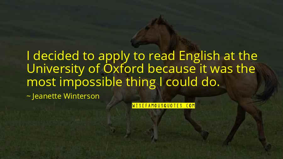 No Such Thing As Impossible Quotes By Jeanette Winterson: I decided to apply to read English at