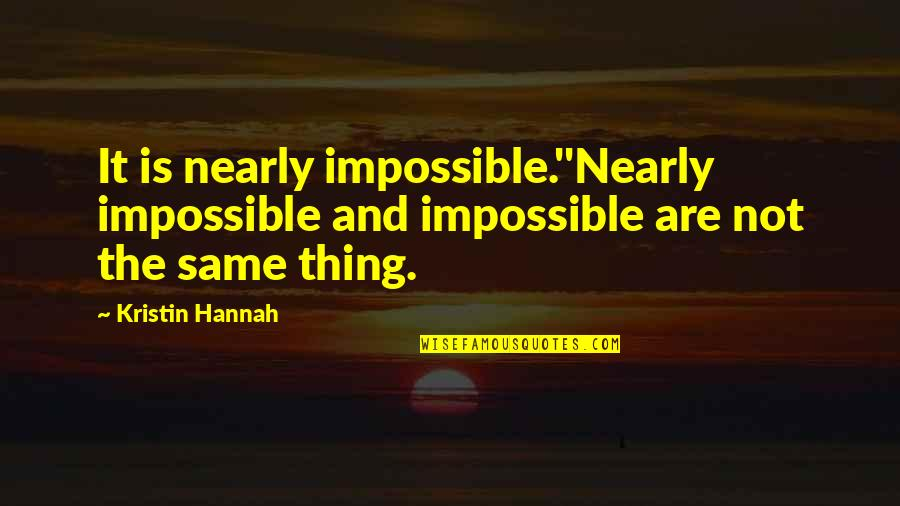 No Such Thing As Impossible Quotes By Kristin Hannah: It is nearly impossible.''Nearly impossible and impossible are