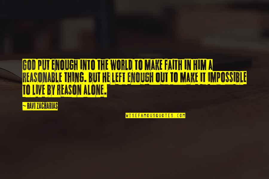 No Such Thing As Impossible Quotes By Ravi Zacharias: God put enough into the world to make