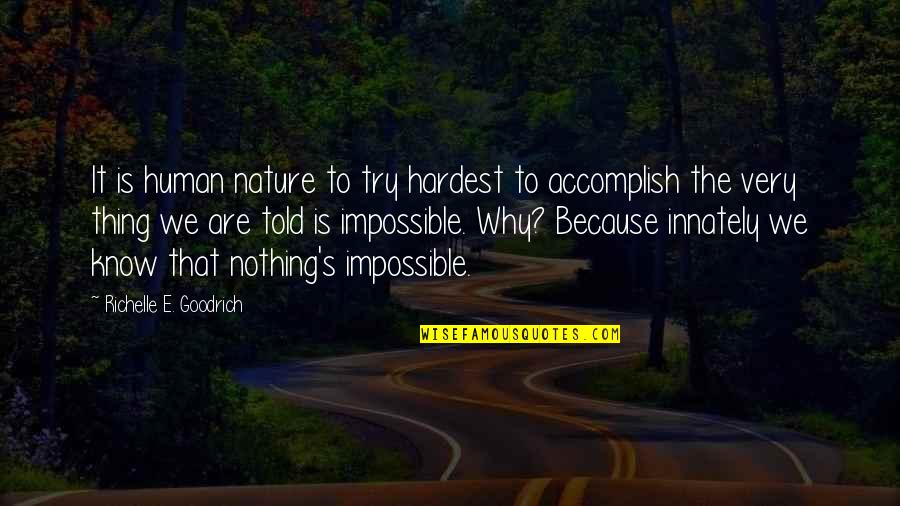 No Such Thing As Impossible Quotes By Richelle E. Goodrich: It is human nature to try hardest to