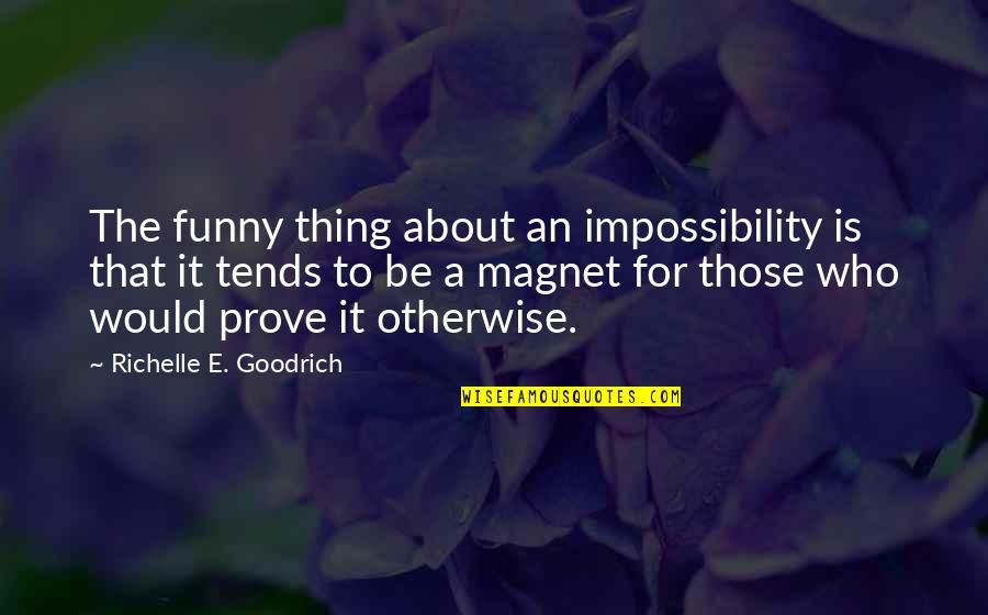 No Such Thing As Impossible Quotes By Richelle E. Goodrich: The funny thing about an impossibility is that