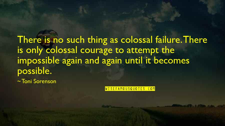 No Such Thing As Impossible Quotes By Toni Sorenson: There is no such thing as colossal failure.