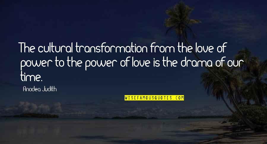 No Time For Drama Quotes By Anodea Judith: The cultural transformation from the love of power
