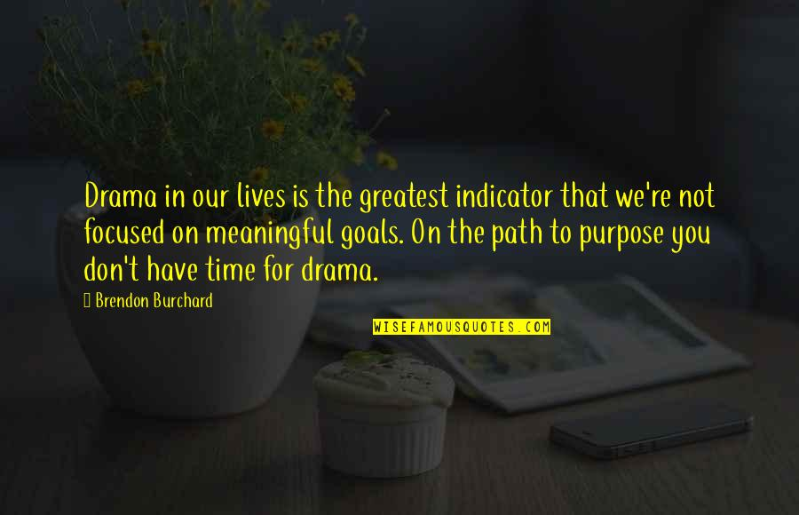 No Time For Drama Quotes By Brendon Burchard: Drama in our lives is the greatest indicator