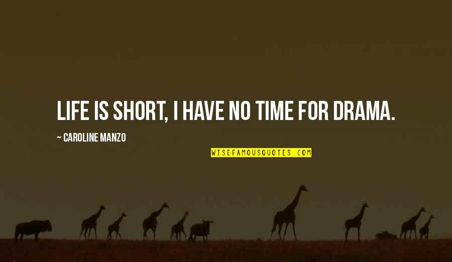 No Time For Drama Quotes By Caroline Manzo: Life is short, I have no time for