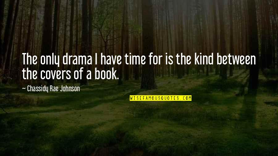 No Time For Drama Quotes By Chassidy Rae Johnson: The only drama I have time for is