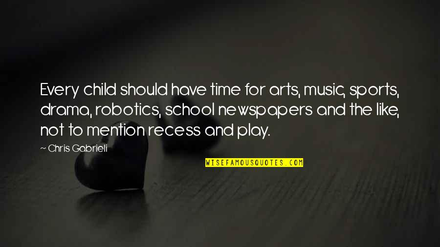 No Time For Drama Quotes By Chris Gabrieli: Every child should have time for arts, music,