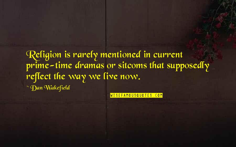 No Time For Drama Quotes By Dan Wakefield: Religion is rarely mentioned in current prime-time dramas