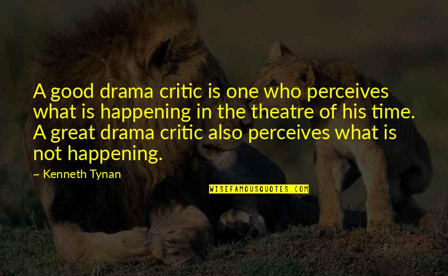No Time For Drama Quotes By Kenneth Tynan: A good drama critic is one who perceives