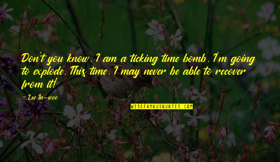 No Time For Drama Quotes By Lee In-woo: Don't you know. I am a ticking time