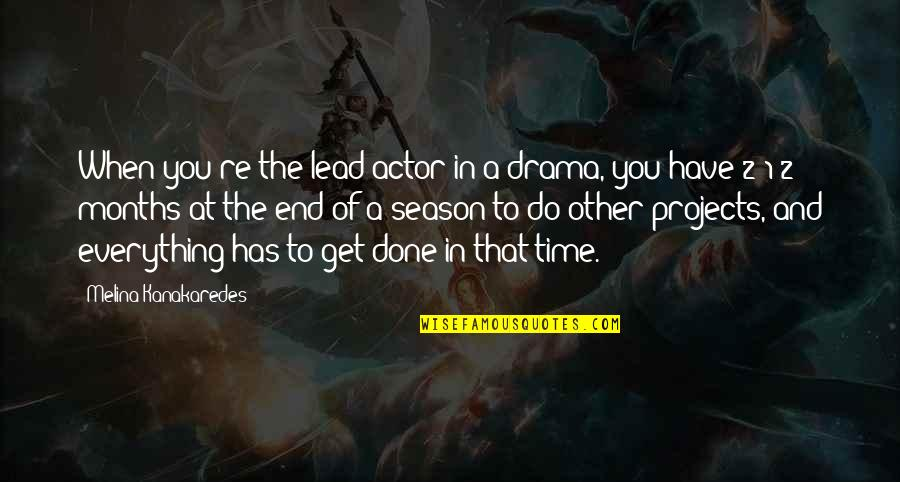 No Time For Drama Quotes By Melina Kanakaredes: When you're the lead actor in a drama,