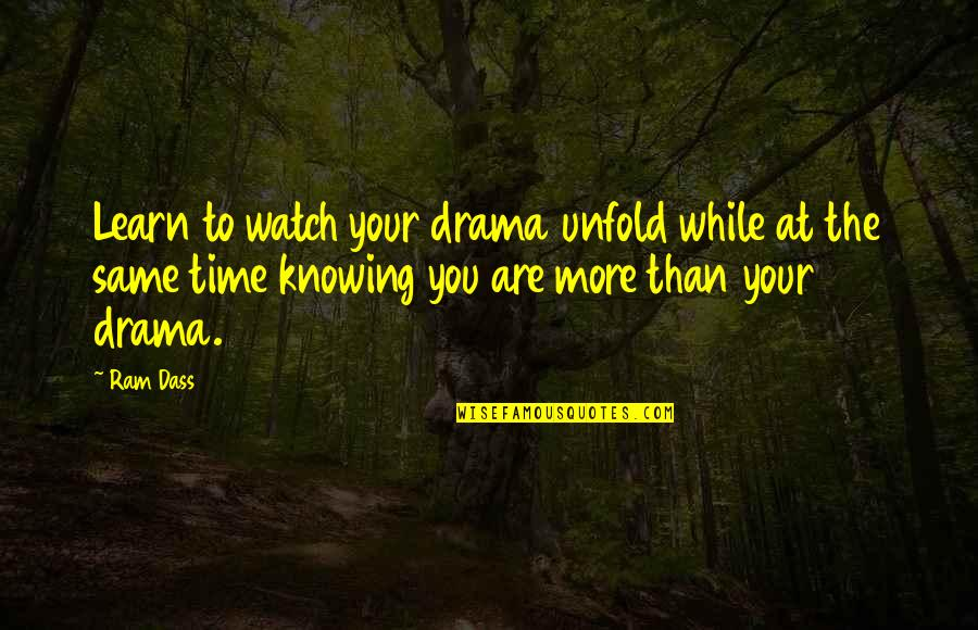No Time For Drama Quotes By Ram Dass: Learn to watch your drama unfold while at