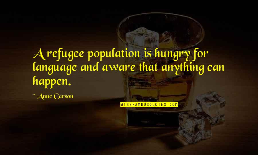 No Time For Fakes Quotes By Anne Carson: A refugee population is hungry for language and