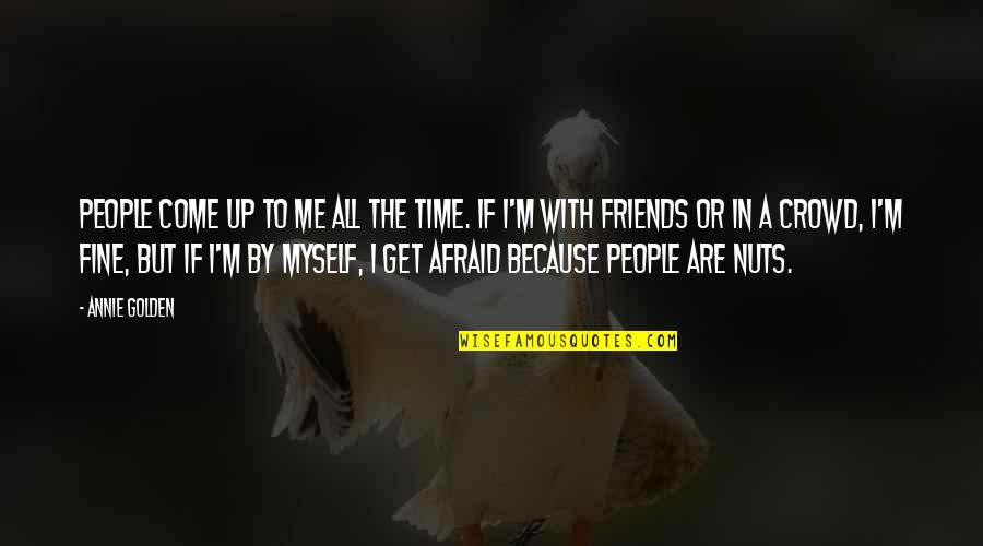 No Time For Friends Quotes By Annie Golden: People come up to me all the time.