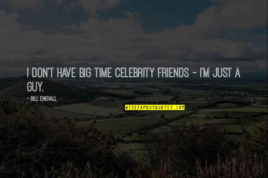No Time For Friends Quotes By Bill Engvall: I don't have big time celebrity friends -