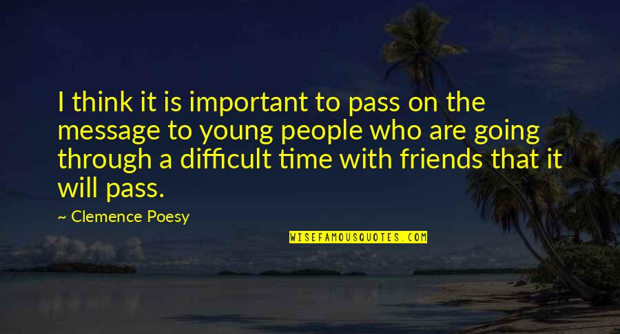 No Time For Friends Quotes By Clemence Poesy: I think it is important to pass on
