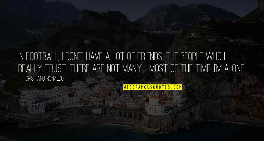 No Time For Friends Quotes By Cristiano Ronaldo: In football, I don't have a lot of