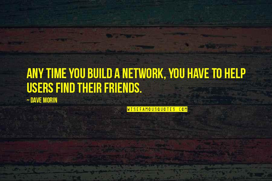 No Time For Friends Quotes By Dave Morin: Any time you build a network, you have