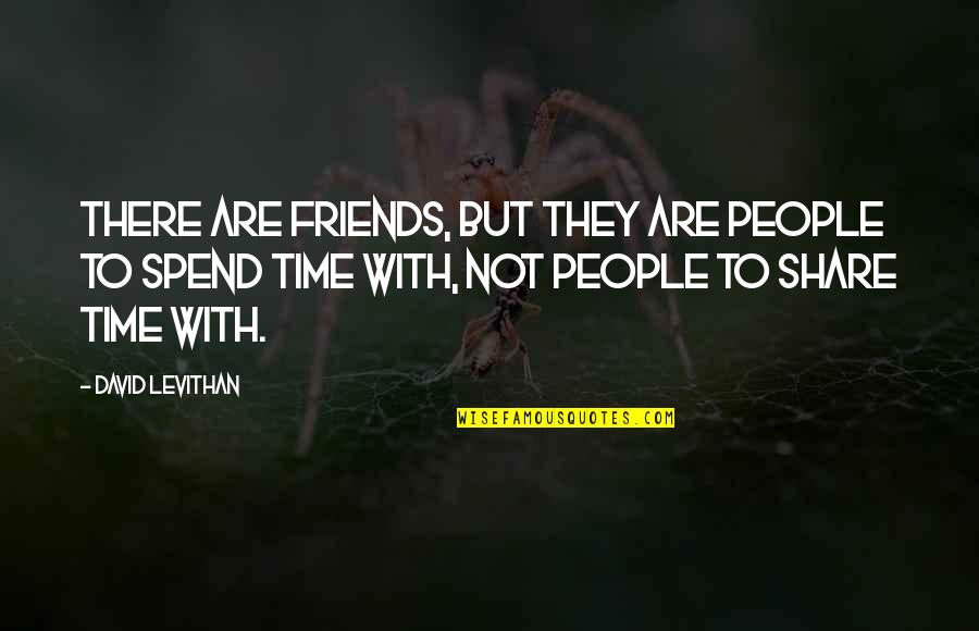 No Time For Friends Quotes By David Levithan: There are friends, but they are people to