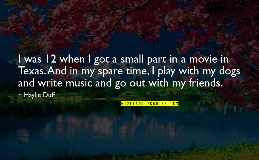 No Time For Friends Quotes By Haylie Duff: I was 12 when I got a small