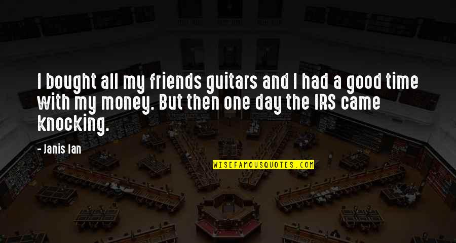 No Time For Friends Quotes By Janis Ian: I bought all my friends guitars and I