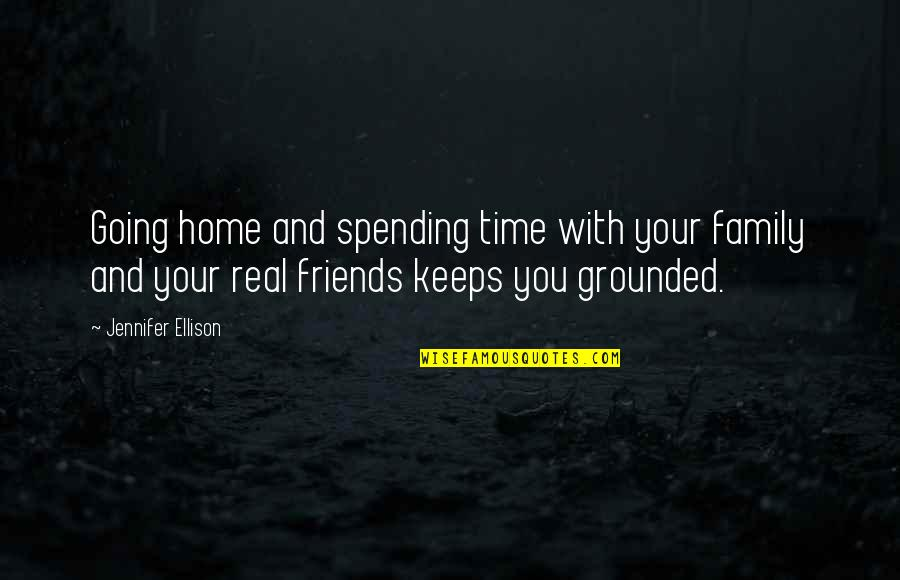 No Time For Friends Quotes By Jennifer Ellison: Going home and spending time with your family
