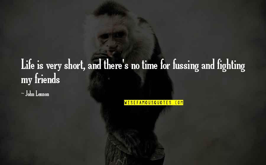 No Time For Friends Quotes By John Lennon: Life is very short, and there's no time