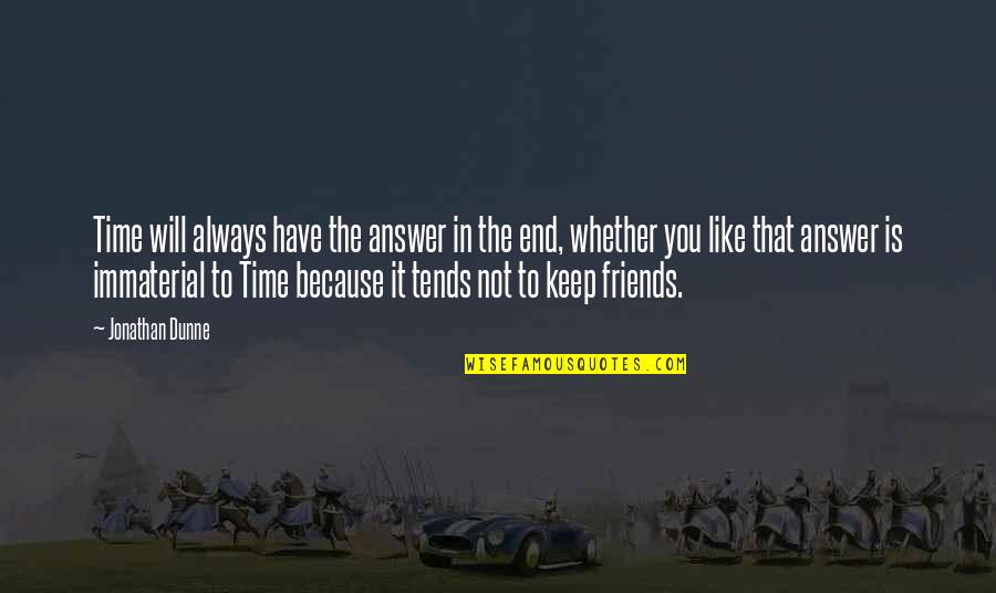 No Time For Friends Quotes By Jonathan Dunne: Time will always have the answer in the