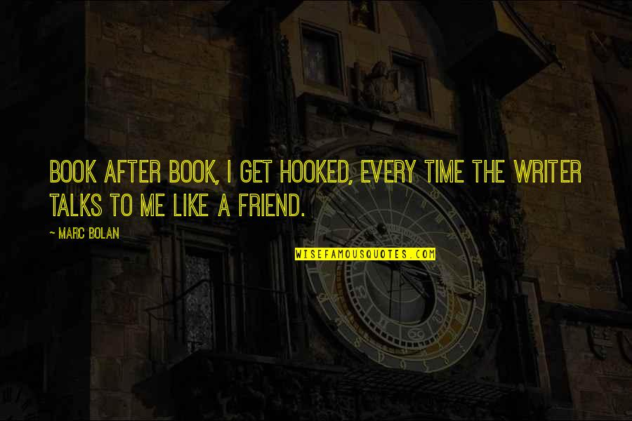 No Time For Friends Quotes By Marc Bolan: Book after book, I get hooked, every time