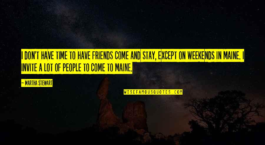No Time For Friends Quotes By Martha Stewart: I don't have time to have friends come