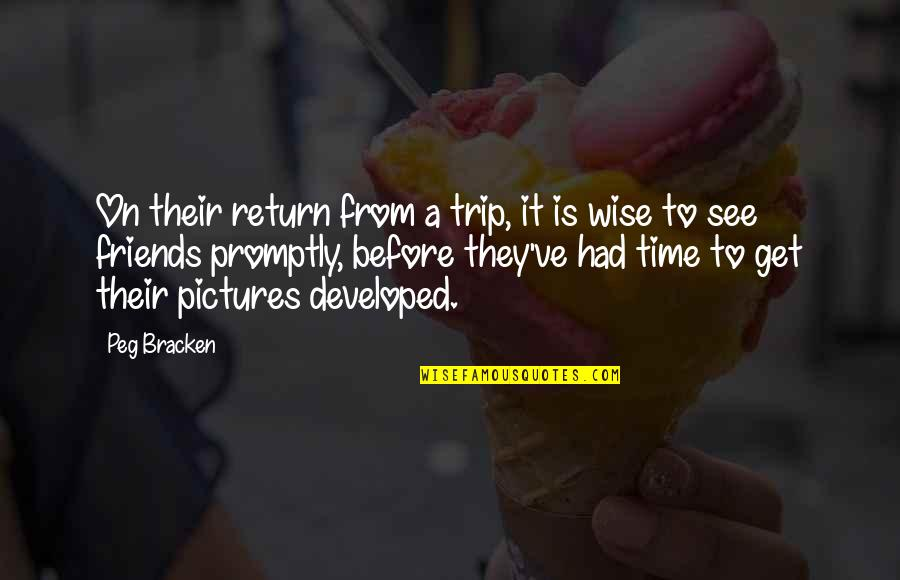 No Time For Friends Quotes By Peg Bracken: On their return from a trip, it is