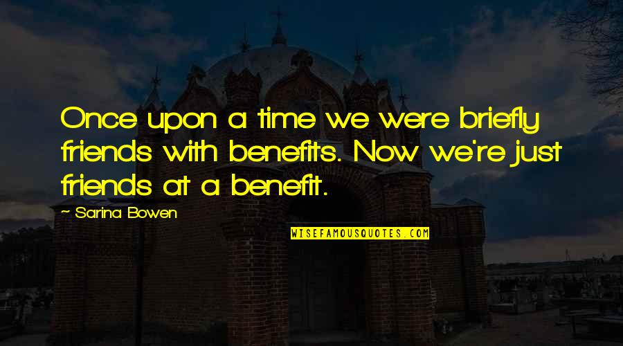 No Time For Friends Quotes By Sarina Bowen: Once upon a time we were briefly friends