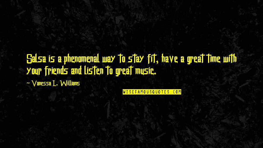 No Time For Friends Quotes By Vanessa L. Williams: Salsa is a phenomenal way to stay fit,