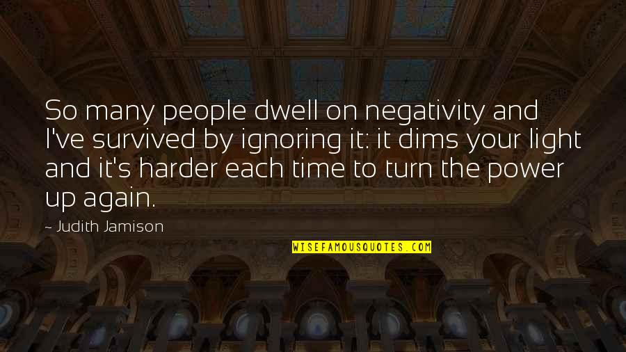 No Time For Negativity Quotes By Judith Jamison: So many people dwell on negativity and I've