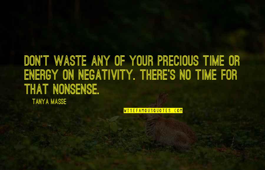 No Time For Negativity Quotes By Tanya Masse: Don't waste any of your precious time or