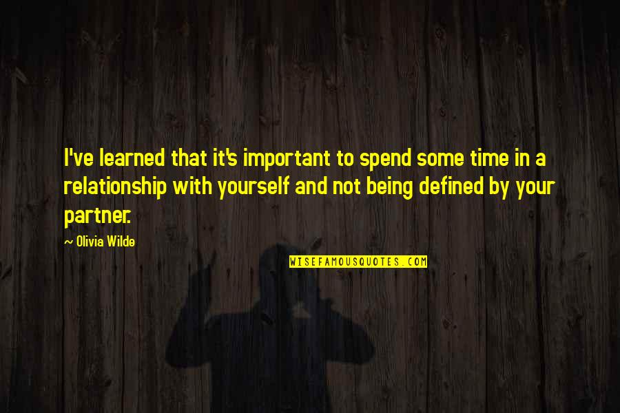 No Time In Relationship Quotes By Olivia Wilde: I've learned that it's important to spend some