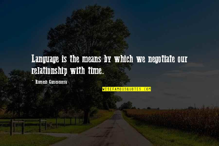 No Time In Relationship Quotes By Romesh Gunesekera: Language is the means by which we negotiate