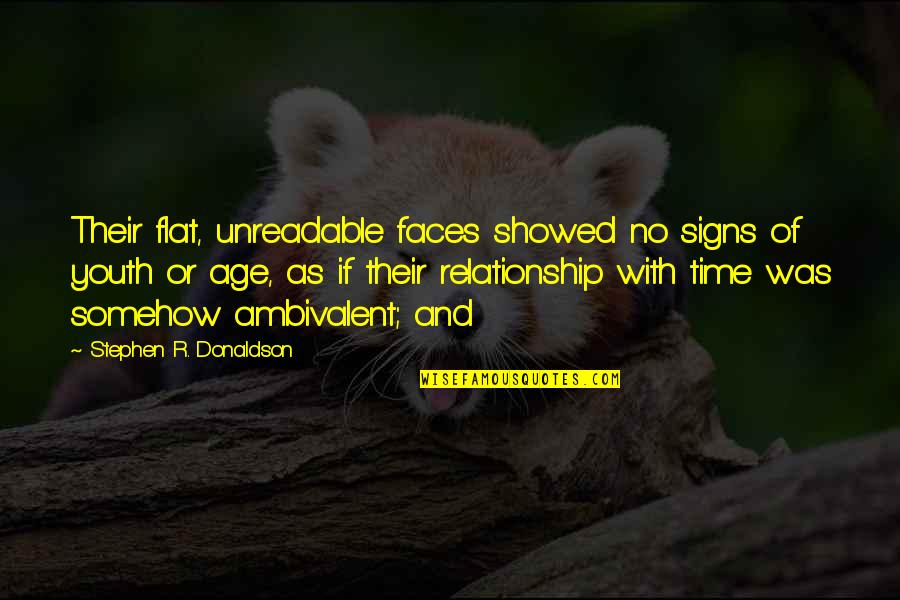 No Time In Relationship Quotes By Stephen R. Donaldson: Their flat, unreadable faces showed no signs of