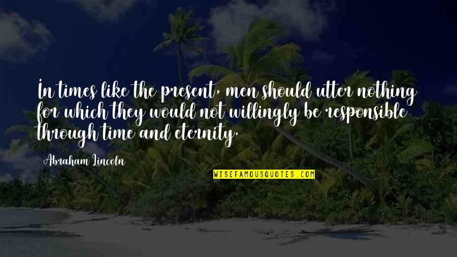 No Time Like The Present Quotes By Abraham Lincoln: In times like the present, men should utter