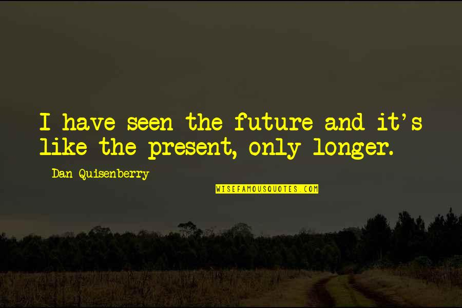 No Time Like The Present Quotes By Dan Quisenberry: I have seen the future and it's like