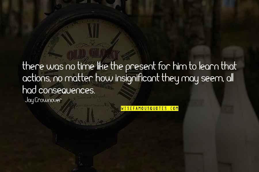 No Time Like The Present Quotes By Jay Crownover: there was no time like the present for
