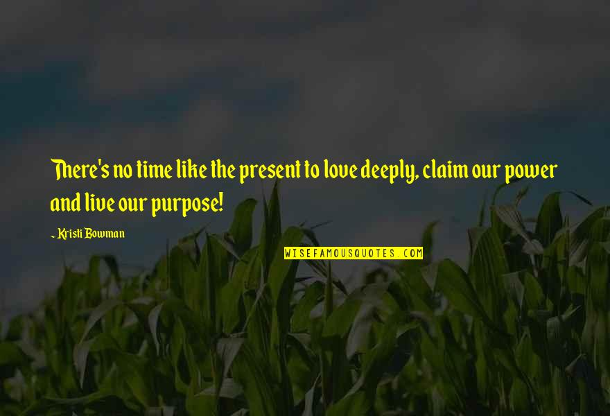 No Time Like The Present Quotes By Kristi Bowman: There's no time like the present to love